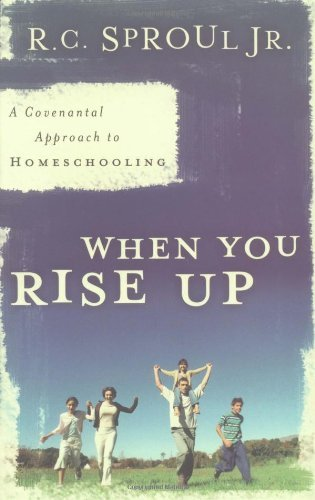 9780875527499: [When You Rise Up: A Covenantal Approach to Homeschooling] [by: Jr. Dr. R C Sproul]