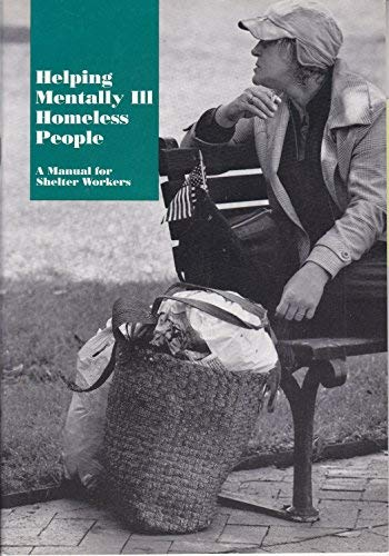 Helping Mentally Ill Homeless People: A Manual for Shelter Workers: Stefl, Mary E.