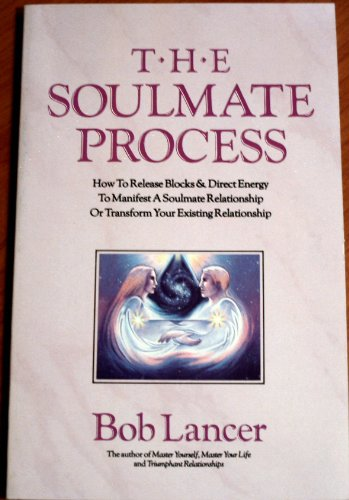 The Soulmate Process: How to Release Blocks & Direct Energy to Manifest a Soulmate Relationship...