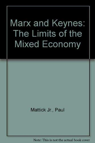 Marx and Keynes: The Limits of the Mixed Economy: Mattick, Paul