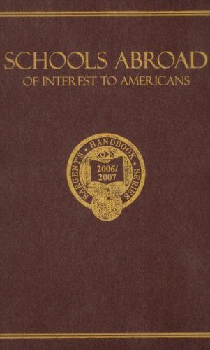 Schools Abroad of Interest to Americans 2006/2007: A Survey of International Primary and ...