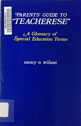 "Parents' Guide to ""Teacherese"": A Glossary of Special Education Terms (0875620698) by Nancy O. Wilson"