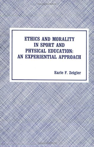 Ethics and Morality in Sport and Physical Education: An Experimental Approach: Earle F. Zeigler