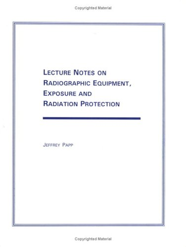 9780875638577: Lecture Notes on Radiographic Equipment, Exposure & Radiation Protection