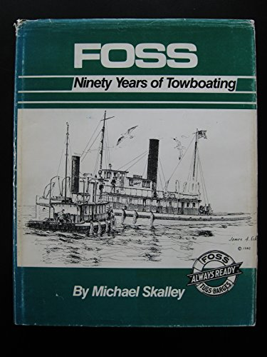 FOSS: NINETY YEARS OF TOWBOATING: Skalley, Michael
