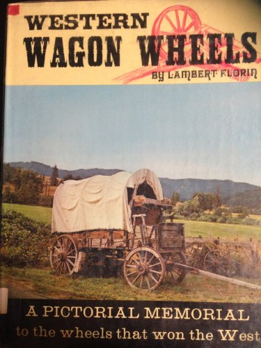 9780875643212: Western Wagon Wheels: A Pictorial Memorial to the Wheels That Won the West.