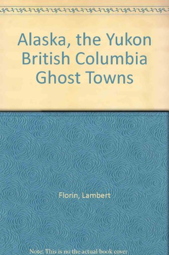 9780875643304: Alaska, the Yukon British Columbia Ghost Towns
