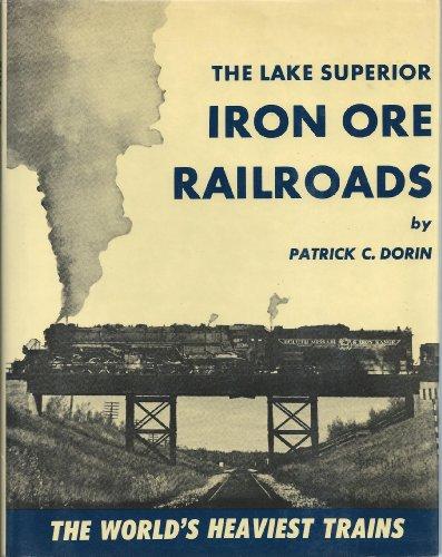 The Lake Superior Iron Ore Railroads - The World's Heaviest Trains (0875645011) by Patrick C. Dorin