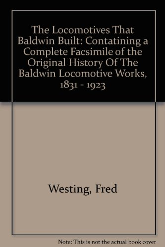 9780875645032: The Locomotives That Baldwin Built: Contatining a Complete Facsimile of the Original History Of The Baldwin Locomotive Works, 1831 - 1923