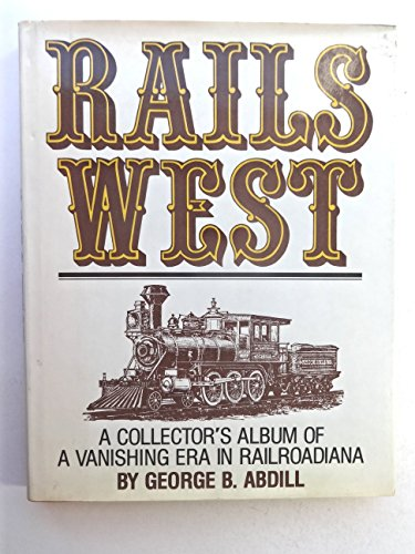 9780875645162: Rails West: A Collector's Album of a Vanishing Era in Railroadana