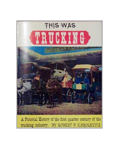 This Was Trucking: Robert F Karolevitz