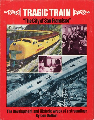 "Tragic Train ""The City of San Francisco"": The Development and Historic Wreck of a Streamliner (9780875645254) by Don DeNevi"