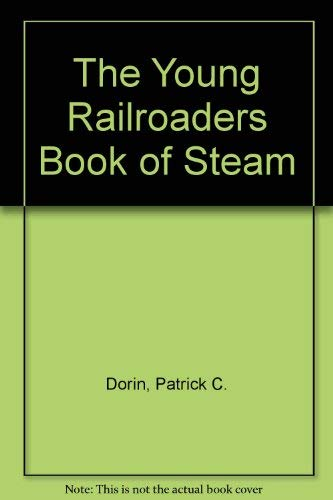 The Young Railroaders Book of Steam (0875645275) by Patrick C. Dorin
