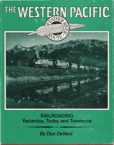 9780875645308: The Western Pacific: Railroading Yesterday, Today and Tomorrow