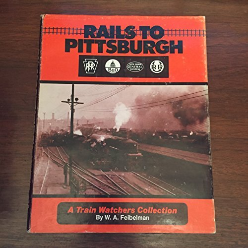 Rails to Pittsburgh: Steam, Diesel, and Electrics in Pittsburgh, Pennsylvania & the East, 1945-...