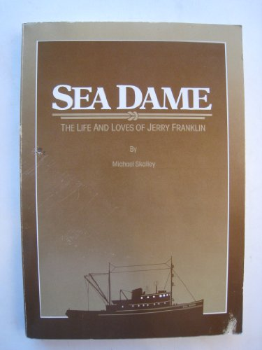SEA DAME: THE LIFE AND LOVES OF JERRY FRANKLIN. (INSCRIBED BY AUTHOR): Skalley, Michael