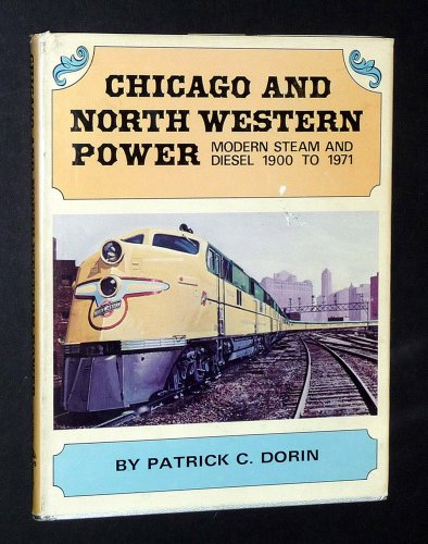 Chicago and North Western Power Modern Steam and Diesel 1900-1971: Dorin, Patrick C.