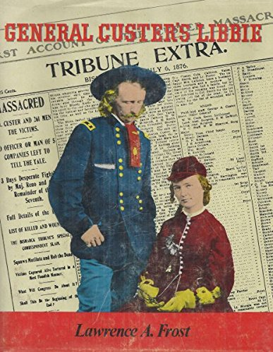 General Custer's Libbie (0875648061) by Lawrence A Frost