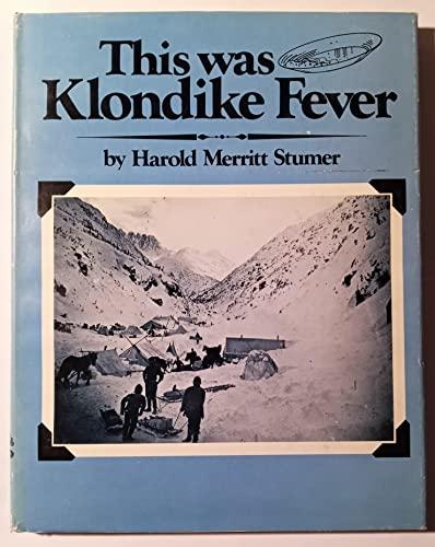 THIS WAS KLONDIKE FEVER: Stumer, Harold Merritt
