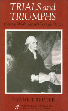 9780875650388: Trials and Triumphs: George Washington's Foreign Policy (A. M. Pate, Jr. Series on the American Presidency)