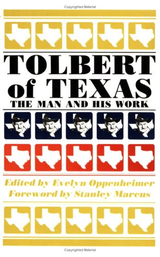 Tolbert of Texas: The Man and His Work: Tolbert, Frank X.