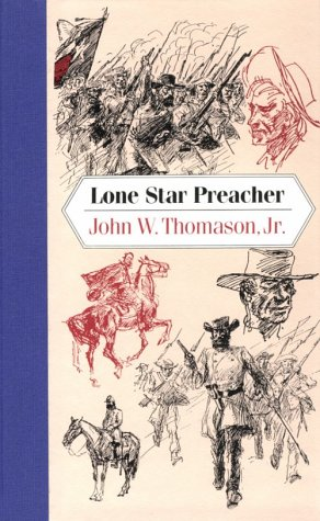 9780875651064: Lone Star Preacher: Being a Chronicle of the Acts of Praxiteles Swan, M.E. Church South Sometime Captain, 5th Texas Regiment Confederate States Prov