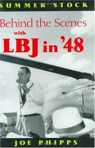 9780875651071: Summer Stock: Behind the Scenes with LBJ in '48 (A. M. Pate, Jr. Series on the American Presidency)