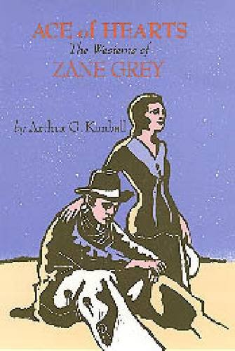 Ace of Hearts. The Westerns of Zane Grey: Kimaball, Arthur G.