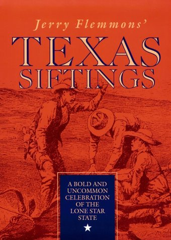 Texas Siftings: a Bold and Uncommon Celebration of the Lone Star State