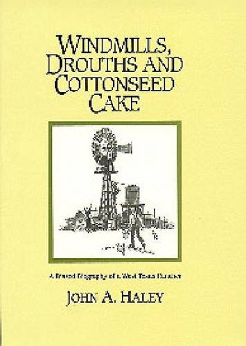 WINDMILLS, DROUTHS AND COTTONSEED CAKE: A BIASED BIOGRAPHY OF A WEST TEXAS RANCHER: John Haley