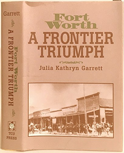 9780875651552: Fort Worth: A Frontier Triumph