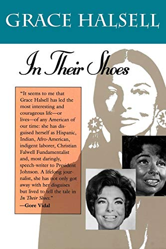 In Their Shoes: In Their Shoes 9780875651705 Probably no American journalist, man or woman, has had a more extraordinary career than Grace Halsell. Before President Lyndon Johnson p