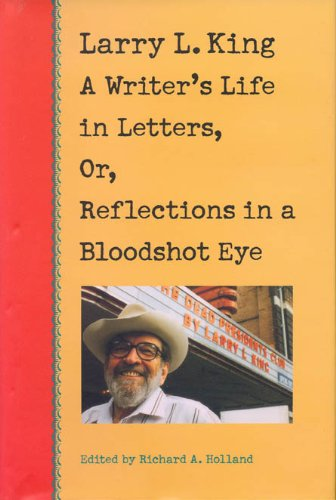 9780875652030: Larry L. King: A Writer's Life in Letters, Or, Reflections in a Bloodshot Eye