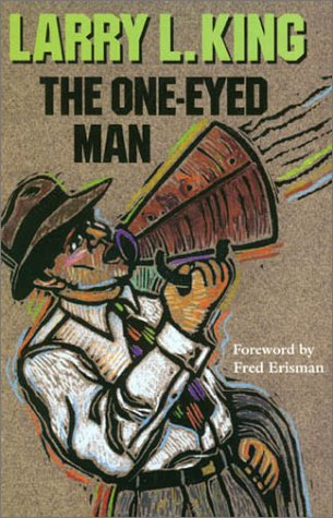 The One-Eyed Man (Texas Tradition Series) (9780875652368) by Larry L. King