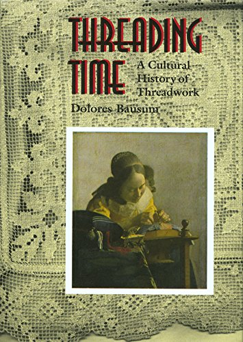 Threading Time: A Cultural History of Threadwork: Bausum, Dolores