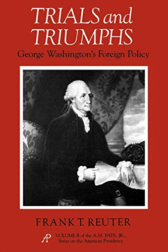 9780875652436: Trials and Triumphs: George Washington's Foreign Policy (A. M. Pate, Jr. Series on the American Presidency)