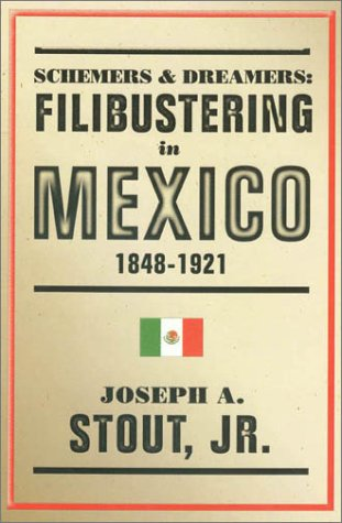 Schemers & Dreamers: Filibustering in Mexico, 1848-1921