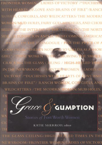 Grace and Gumption: Stories of Fort Worth Women: Sherrod, Katie