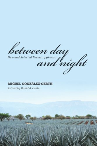 Between Day & Night New & Selected Poems 1946 2010 Miguel Gonzalez Gerth: David Colon