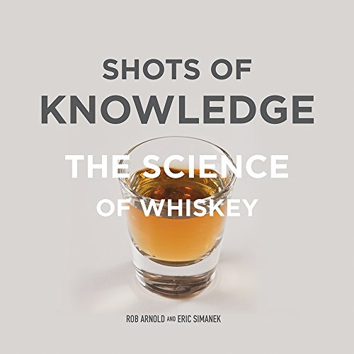 Shots of Knowledge: The Science of Whiskey (Hardcover): Rob Arnold