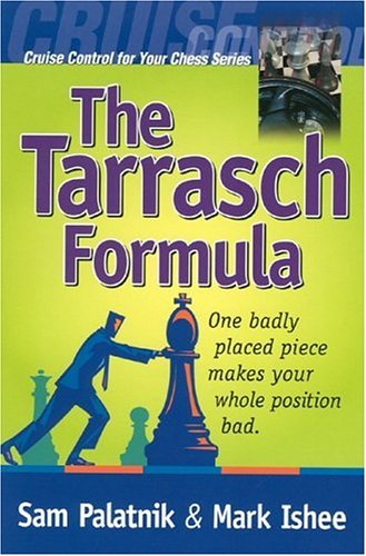 9780875680002: The Tarrasch Formula: One Badly Placed Piece Makes Your Whole Position Bad