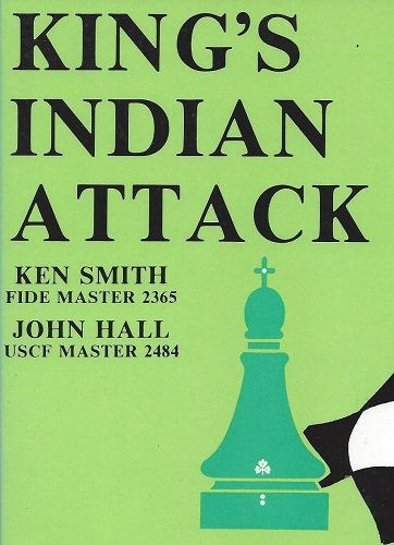 King's Indian Attack, 2nd Revised Edition: Smith, Ken; Hall, John