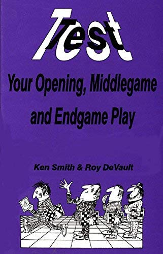 Test Your opening, Middlegame and Endgame Play: Smith, Ken; DeVault,