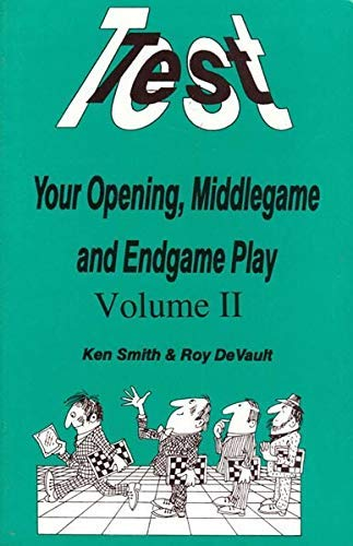 Test Your Opeining, Middlegame and Endgame Play,: Smith, Ken; DeVault,