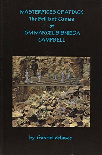9780875682907: Masterpieces Of Attack: The Brilliant Games Of GM Marcel Sisniega Campbell