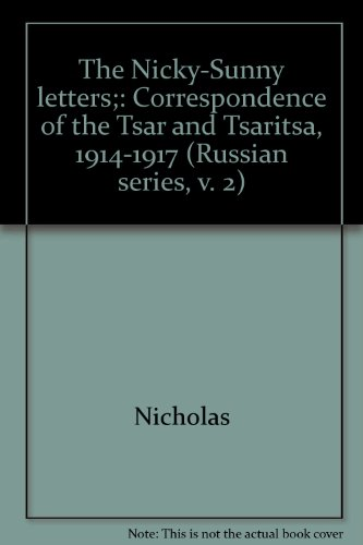The Nicky-Sunny letters;: Correspondence of the Tsar and Tsaritsa, 1914-1917 (Russian series, v. 2)...
