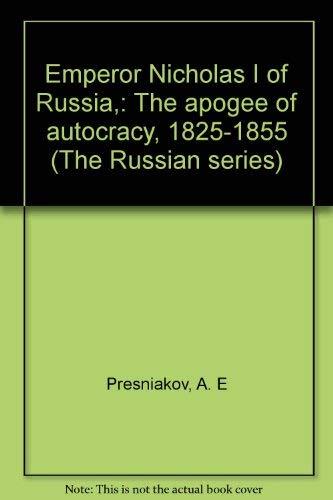 Emperor Nicholas I of Russia,: The apogee: Presniakov, Alexander E.,