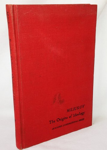 The Origins of Ideology Outlines of Russian Culture Vol. 3: Miliukov, Paul (Edited/Trans.,Joseph L....