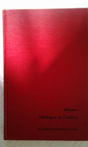 Ideologies in conflict, Vol. 3 (His Outlines of Russian culture, volume III ; 2): Miliukov, P. N