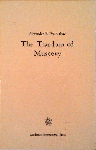 The Tsardom of Muscovy: Presniakov, A.E.